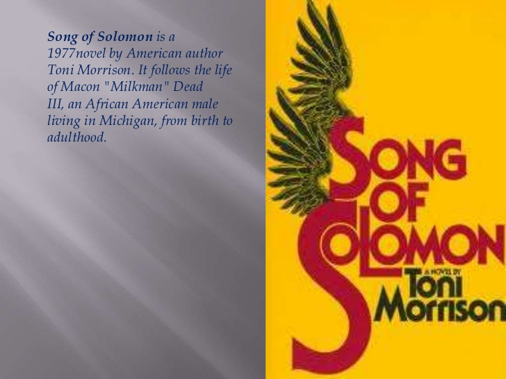 song of solomon by tony morrison The story and characters are so engaging in song of solomon that it's hard to stop turning the pages, or stop listening along, with this one what did you like best about this story hearing the words read by the author, the great toni morrison herself, is quite an experience.